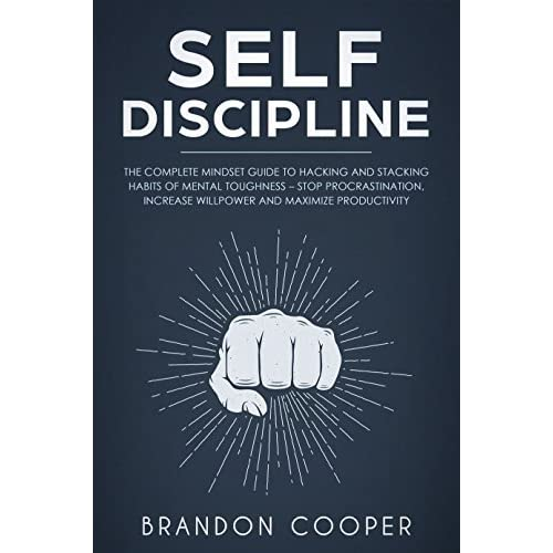 Self Discipline The Complete Mindset Guide To Hacking And Stacking Habits Of Mental Toughness