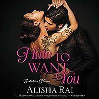 Hate to Want You (Forbidden Hearts, #1) by Alisha Rai