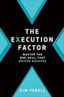 The Execution Factor: The One Skill that Drives Success: The One Skill that Drives Success