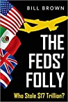 The Feds' Folly: Who Stole 17 Trillion? (The Jones Series) (Volume 2)