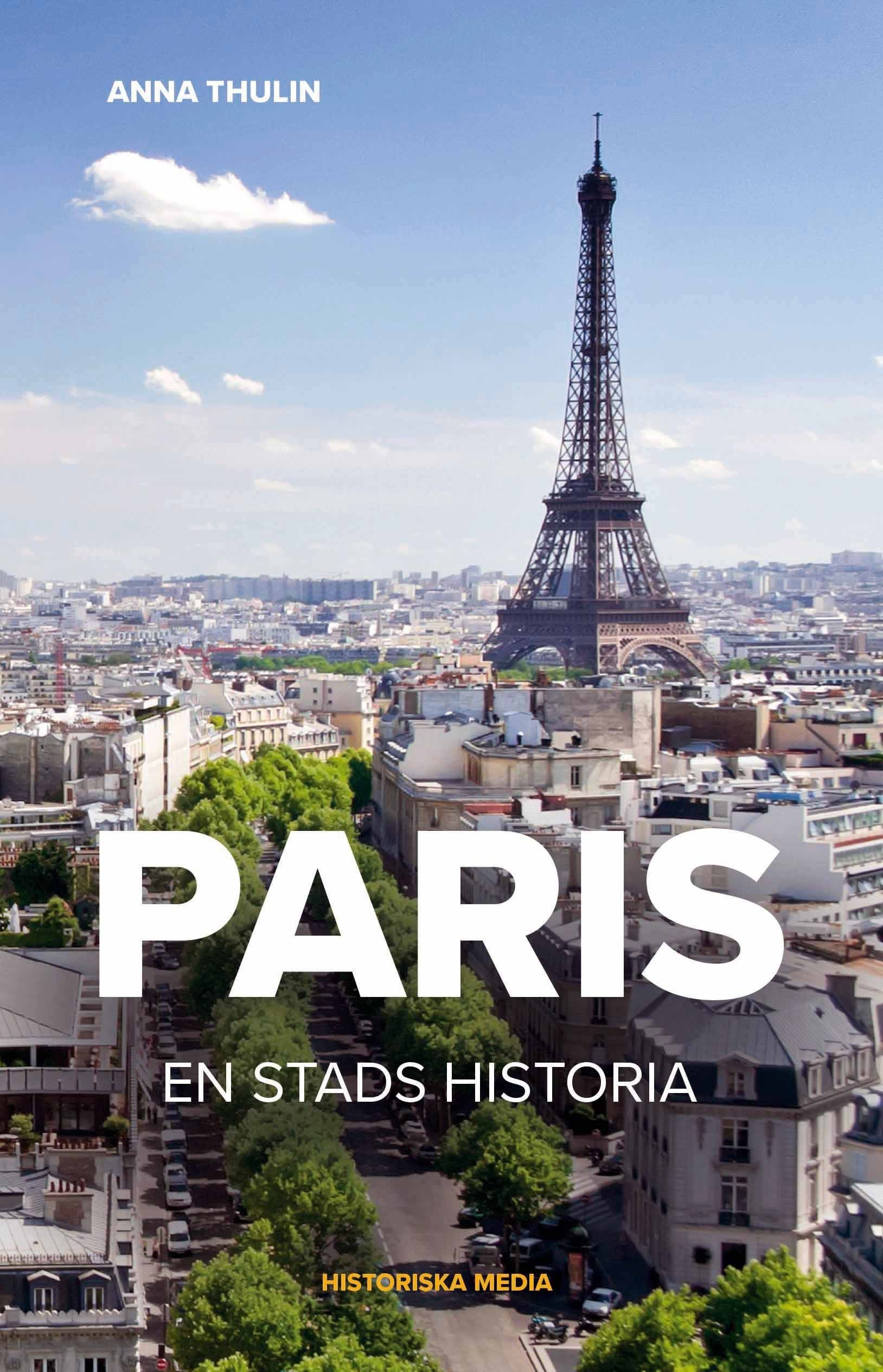 Paris: en stads historia  by  Anna Thulin