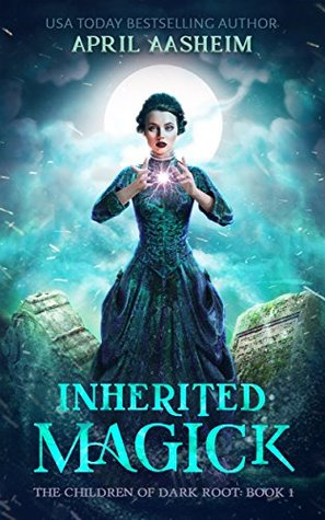 Inherited Magick: The Children of Dark Root: Book One
