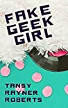 Fake Geek Girl by Tansy Rayner Roberts