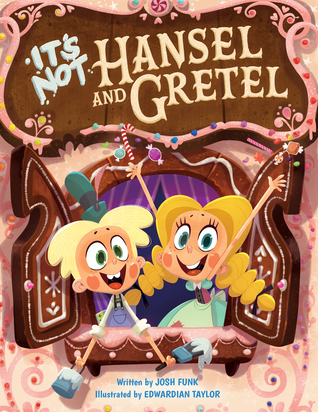 It's Not Hansel and Gretel by Josh Funk