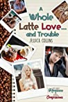A Whole Latte Love ... And Trouble