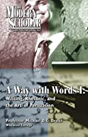 Way with Words: Writing, Rhetoric, and the Art of Persuasion
