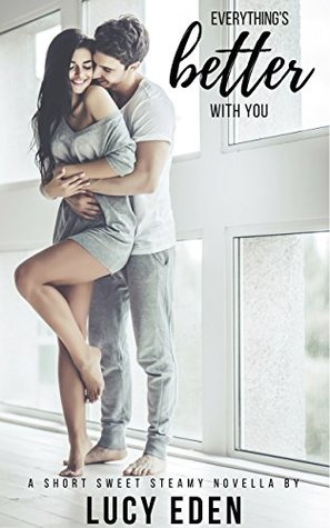 Everything's Better with You by Lucy Eden
