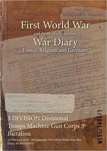 3 Division Divisional Troops Machine Gun Corps 3 Battalion: 24 February 1918 - 30 September 1919  by  British War Office
