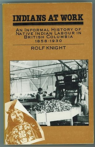 Indians at Work : An Informal History of Native Indian Labour in British Columbia, 1858-1930