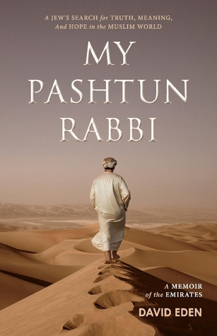 My Pashtun Rabbi: A Jew's Search for Truth, Meaning, And Hope in the Muslim World