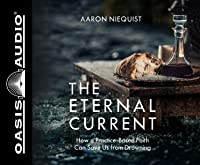 The Eternal Current (Library Edition): How a Practice-Based Faith Can Save Us From Drowning