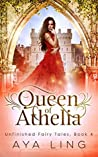 Queen of Athelia (Unfinished Fairy Tales, #4)