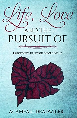 Life, Love and the Pursuit Of: I Won't Give Up, If You Don't Give Up.  pdf