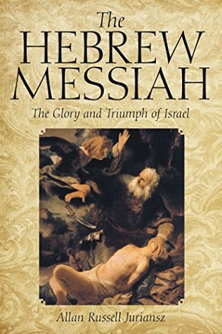 The Hebrew Messiah: The Glory and Triumph of Israel