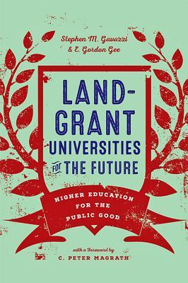 Land-Grant Universities for the Future: Higher Education for the Public Good