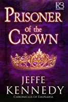 Prisoner of the Crown (The Chronicles of Dasnaria #1)