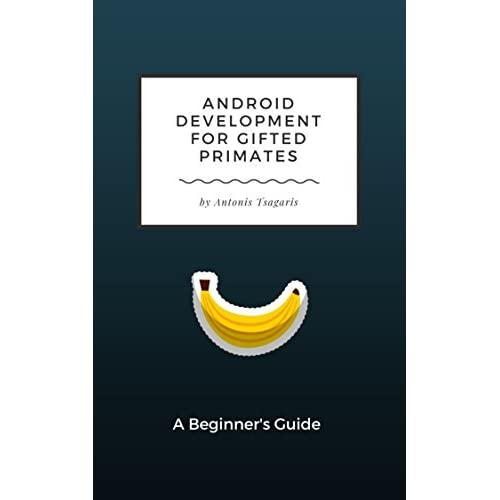 Android Development for Gifted Primates: A Beginner's Guide by ...