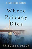Where Privacy Dies (A Twin Cities Mystery Book 1)