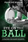 Eye on the Ball (A Playing for Glory Romance, #1)