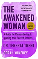 The Awakened Woman: A Guide for Remembering  Igniting Your Sacred Dreams