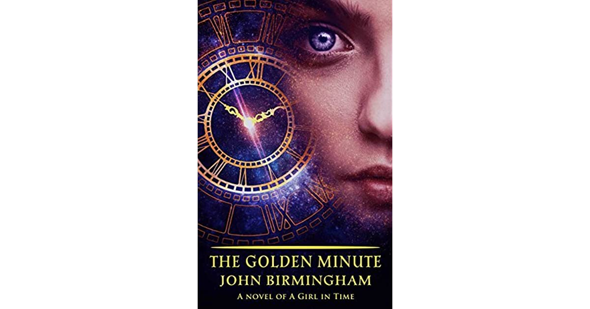The Golden Minute by John Birmingham