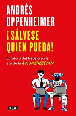 ¡Sálvese quien pueda! by Andrés Oppenheimer