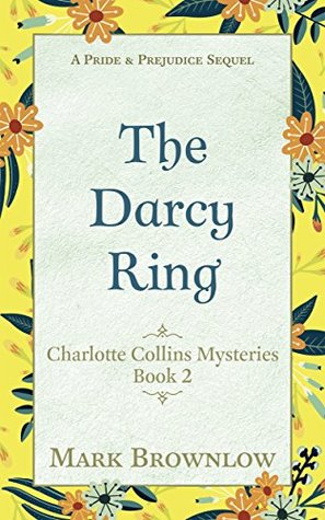 The Darcy Ring: A Pride and Prejudice Sequel (Charlotte Collins Mysteries #2)