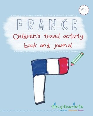 France! Children's Travel Activity Book and Journal (Ages 5-10 yrs): a fabulously fun and interactive travel guide, activity book and journal for kids visiting France