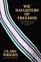 You Daughters of Freedom: The Australians Who Won the Vote and Inspired the World (Democracy Trilogy Book 2)