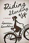 Riding Standing Up: A Memoir