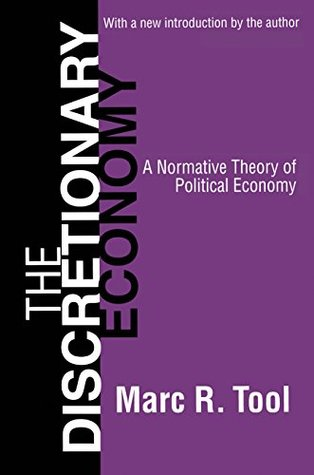The Discretionary Economy: A Normative Theory of Political Economy