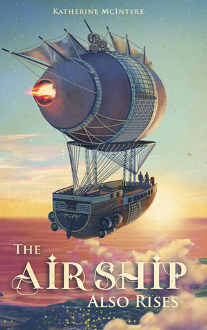 The Airship Also Rises by Katherine McIntyre
