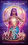 Wish For Me (Destiny Jinn, #1)