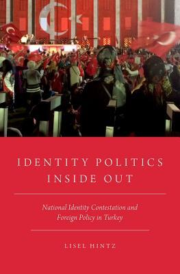 Identity Politics Inside Out: National Identity Contestation and Foreign Policy in Turkey