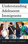 Understanding Adolescent Immigrants: Moving toward an Extraordinary Discourse for Extraordinary Youth