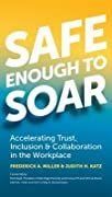 Safe Enough to Soar: Accelerating Trust, Inclusion & Collaboration in the Workplace
