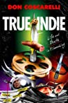 True Indie: Life and Death in Filmmaking ebook review