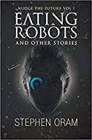 Eating Robots: And Other Stories (Nudge the Future)