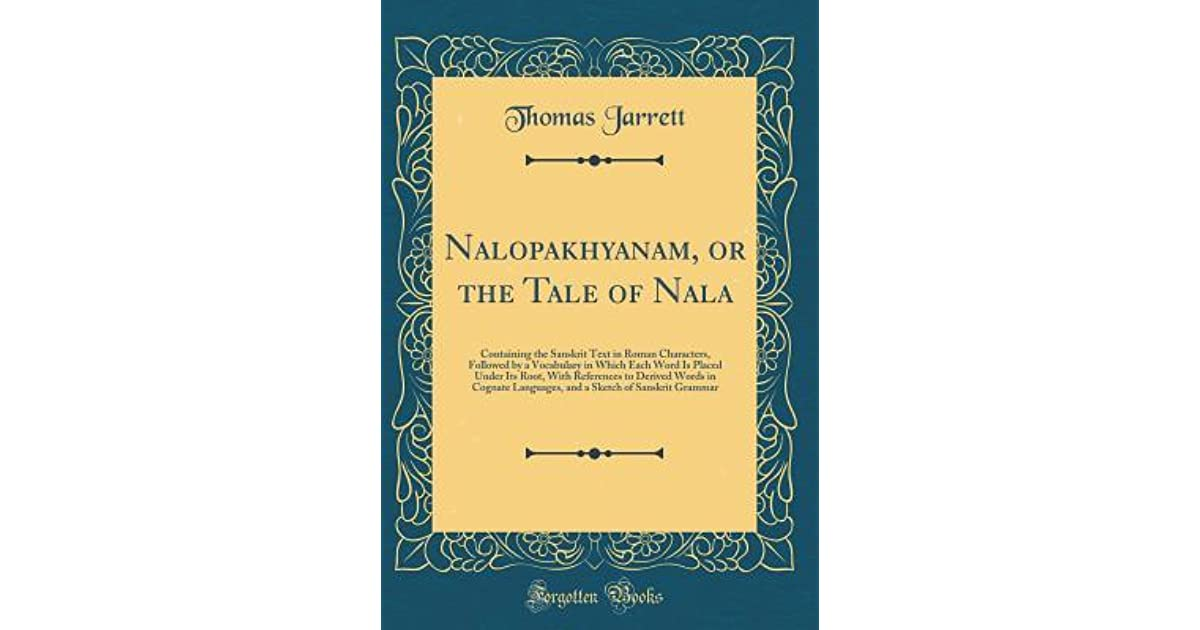 Nalopakhyanam, or the Tale of Nala: Containing the Sanskrit