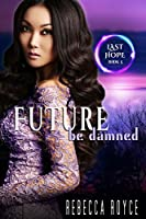 Future Be Damned: A Reverse Harem Paranormal Romance Series (Last Hope Book 5)
