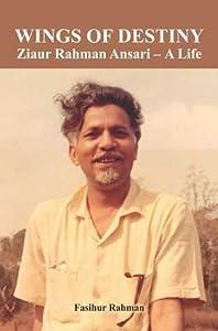 Wings of Destiny: Ziaur Rahman Ansari - A Life