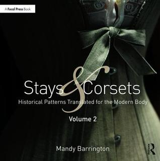 Stays and Corsets Volume 2: Historical Patterns Translated for the Modern Body