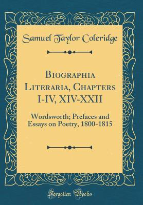 Biographia Literaria, Chapters I-IV, XIV-XXII: Wordsworth; Prefaces and Essays on Poetry, 1800-1815 (Classic Reprint)