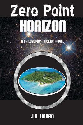 Zero Point Horizon: A Philosophy Fiction Novel