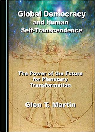 Global Democracy and Human Self-Transcendence  The Power of the Future for Planetary Transformation