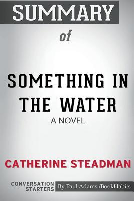 Something in the Water  A Novel by Catherine Steadman