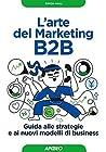 L'arte del Marketing B2B: Guida alle strategie e ai nuovi modelli di business