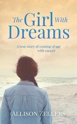 The Girl with Dreams: A True Story of Coming of Age with Cancer