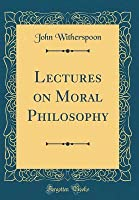Lectures on Moral Philosophy (Classic Reprint)