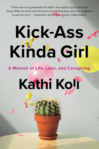 Kick-Ass Kinda Girl: A Memoir of Life, Love and Caregiving